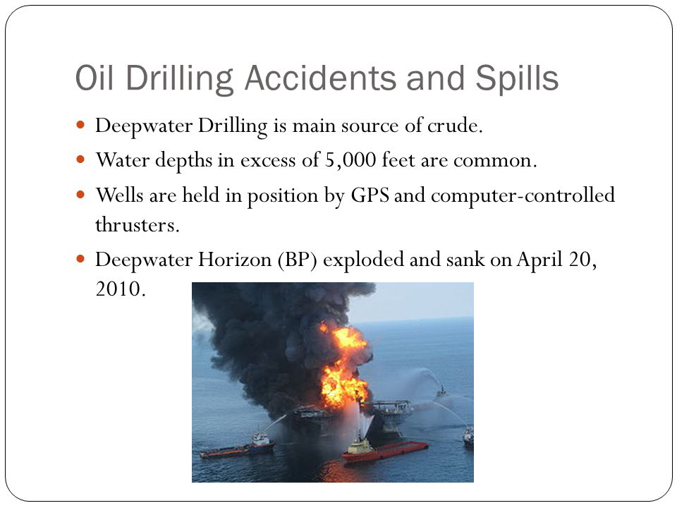 Oil Drilling Accidents and Spills Deepwater Drilling is main source of crude.