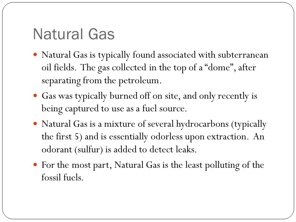 Natural Gas Natural Gas is typically found associated with subterranean oil fields.