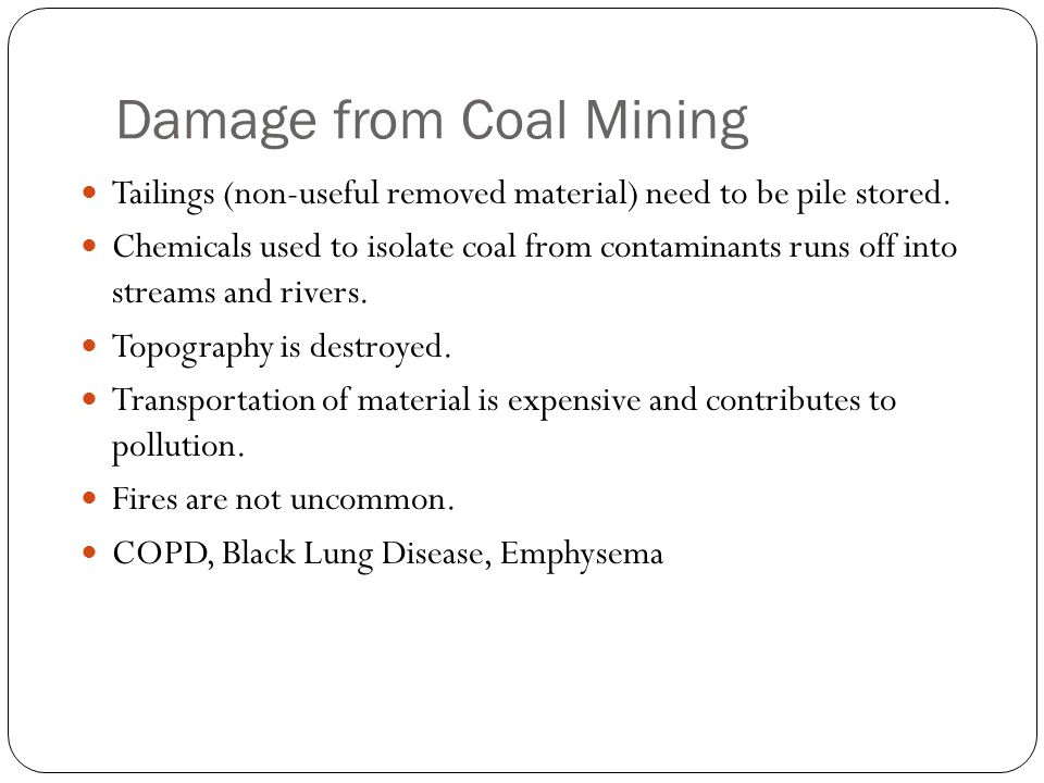 Damage from Coal Mining Tailings (non-useful removed material) need to be pile stored.