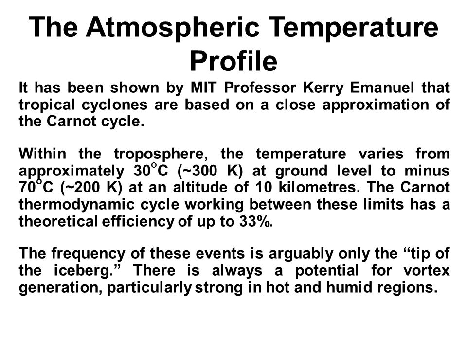 The Atmospheric Temperature Profile It has been shown by MIT Professor Kerry Emanuel that tropical cyclones are based on a close approximation of the