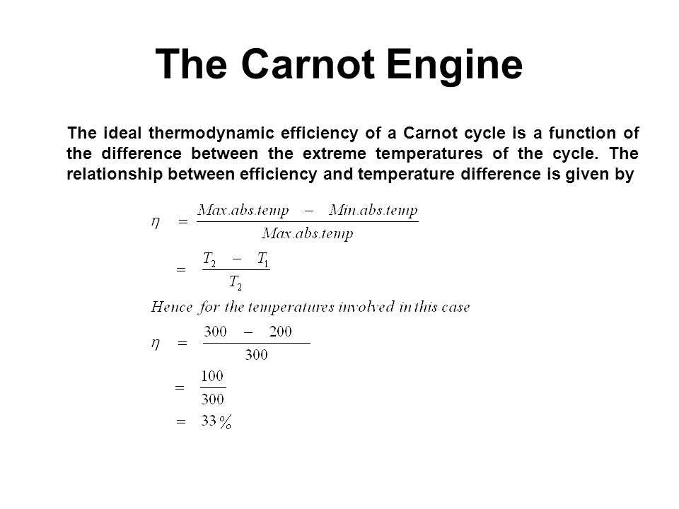 The Carnot Engine The ideal thermodynamic efficiency of a Carnot cycle is a function of the difference between the extreme temperatures of the cycle.