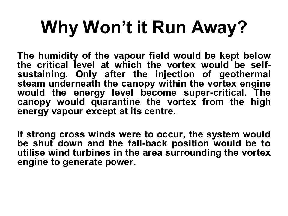Why Won't it Run Away? The humidity of the vapour field would be kept below the critical level at which the vortex would be self- sustaining. Only aft