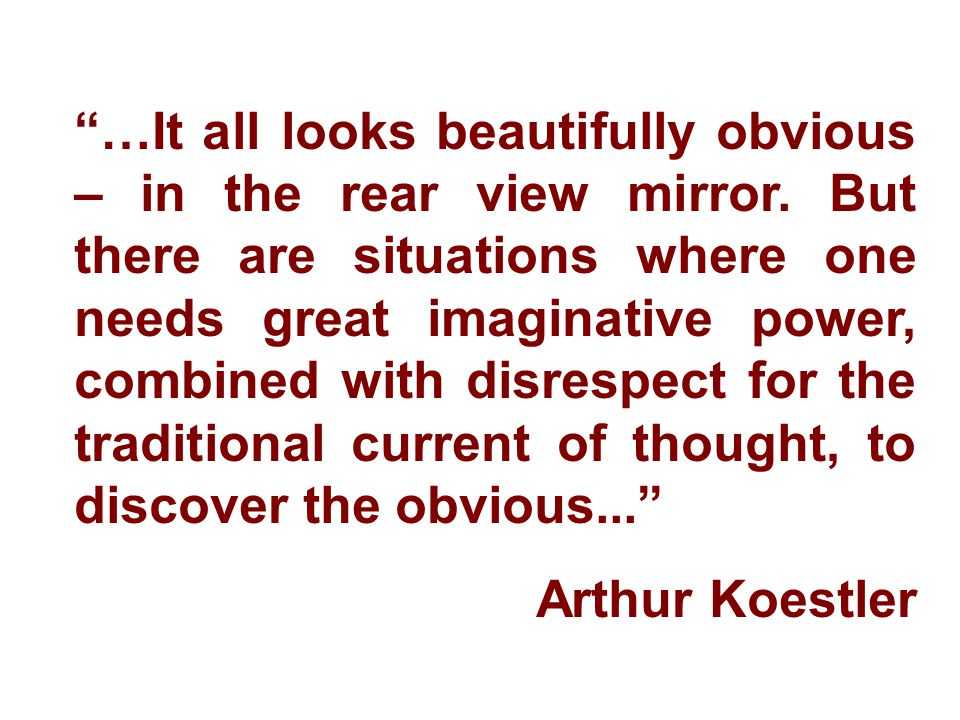 """""""…It all looks beautifully obvious – in the rear view mirror. But there are situations where one needs great imaginative power, combined with disrespe"""