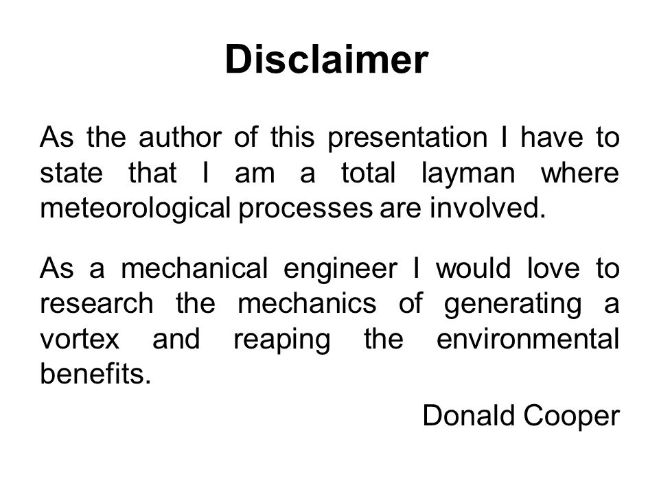 Disclaimer As the author of this presentation I have to state that I am a total layman where meteorological processes are involved. As a mechanical en