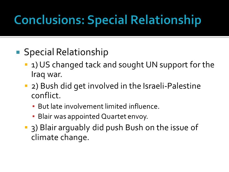  Special Relationship  1) US changed tack and sought UN support for the Iraq war.
