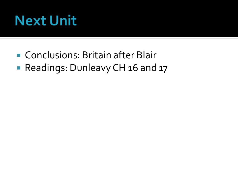  Conclusions: Britain after Blair  Readings: Dunleavy CH 16 and 17