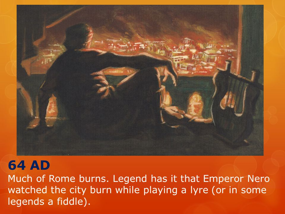 64 AD Much of Rome burns.