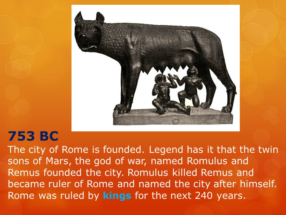 753 BC The city of Rome is founded.