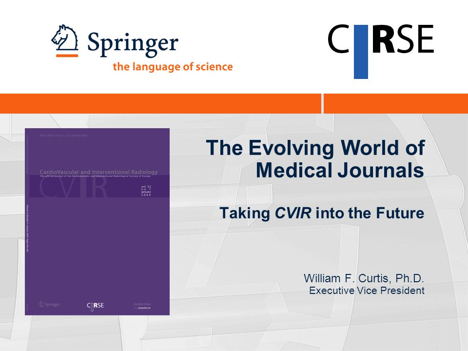 The Evolving World of Medical Journals Taking CVIR into the Future William F.