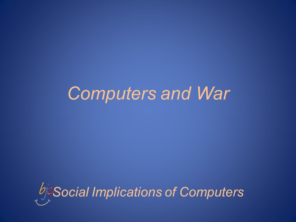 Computers and War Social Implications of Computers