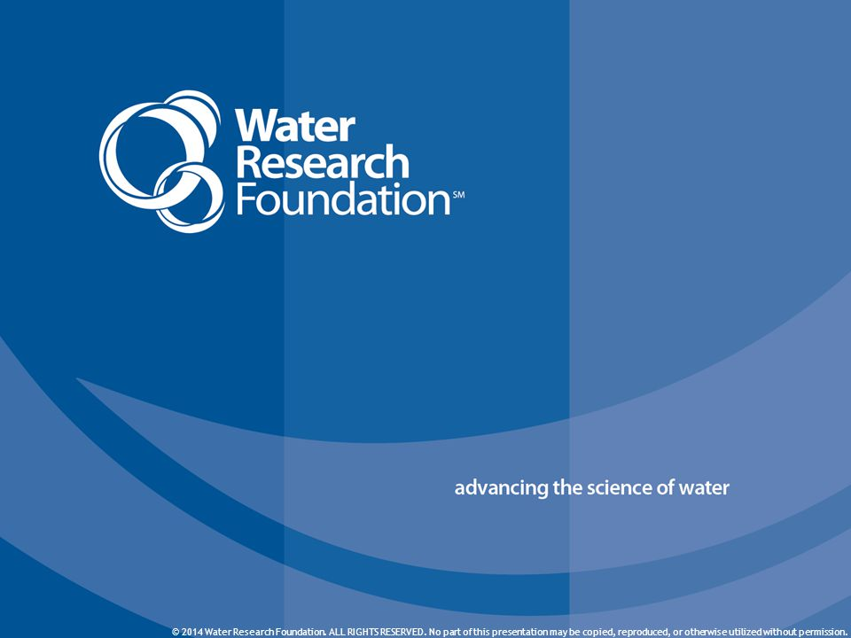 © 2012 Water Research Foundation. ALL RIGHTS RESERVED.