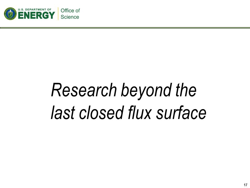 Research beyond the last closed flux surface 17