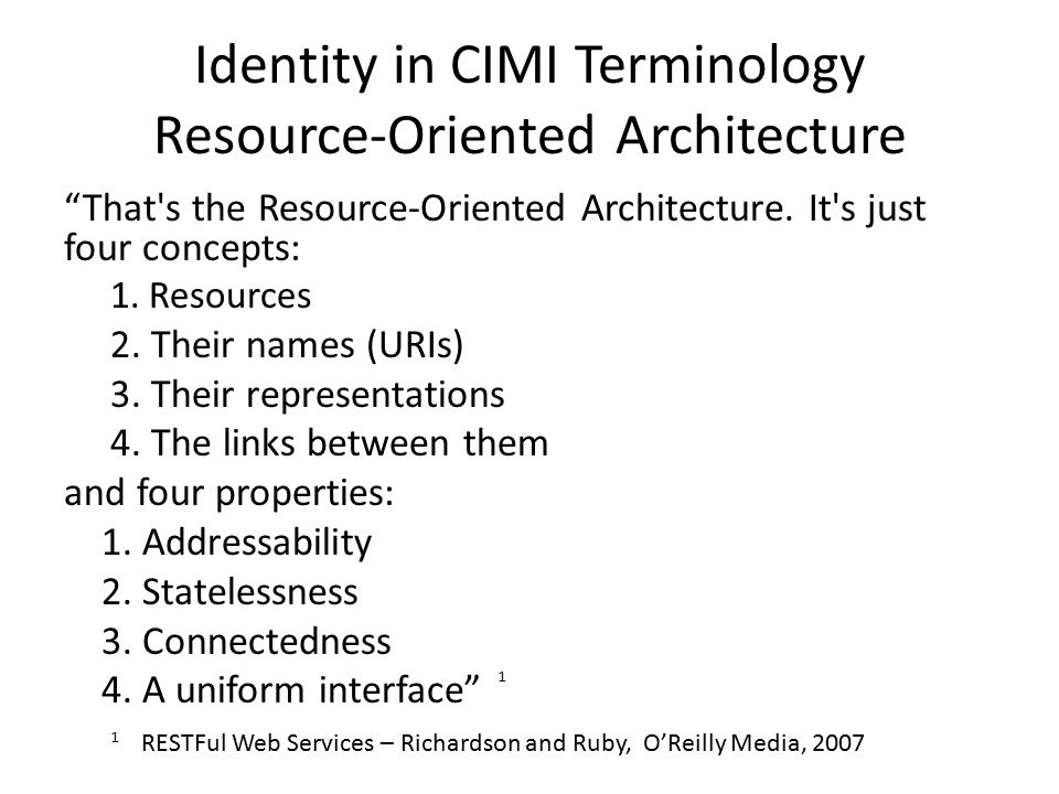 """Identity in CIMI Terminology Resource-Oriented Architecture """"That's the Resource-Oriented Architecture. It's just four concepts: 1. Resources 2. Their"""
