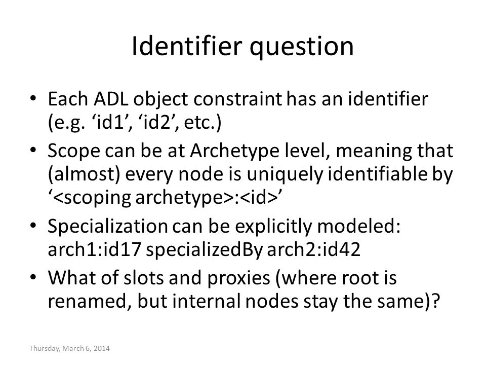 Identifier question Each ADL object constraint has an identifier (e.g. 'id1', 'id2', etc.) Scope can be at Archetype level, meaning that (almost) ever