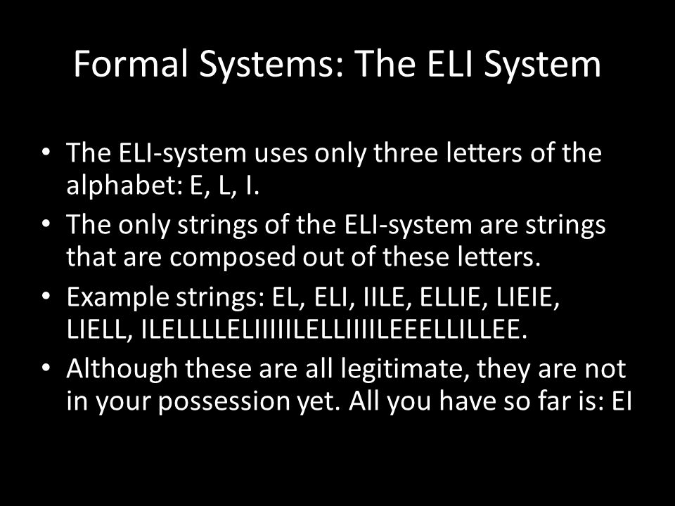 Formal Systems: The ELI System The ELI-system uses only three letters of the alphabet: E, L, I.