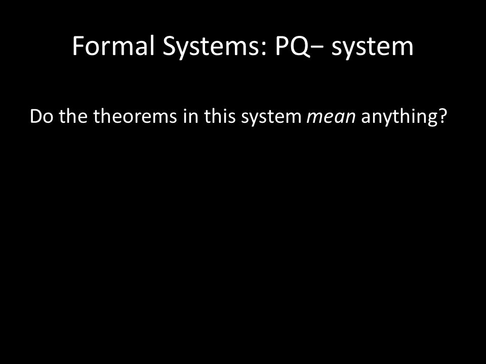 Do the theorems in this system mean anything? Formal Systems: PQ− system