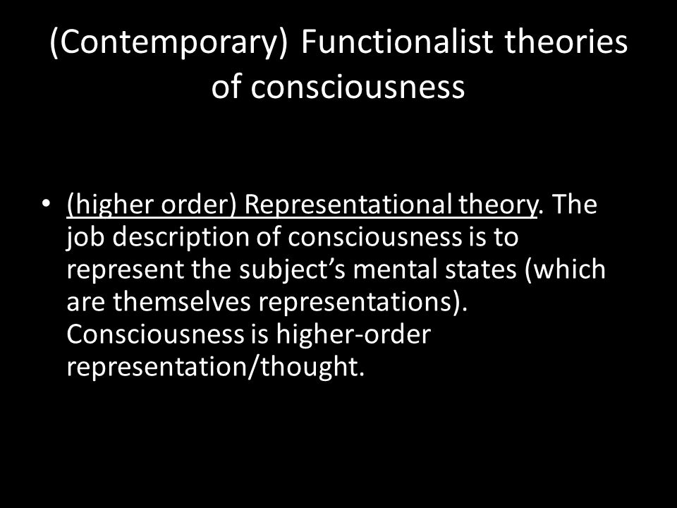 (higher order) Representational theory. The job description of consciousness is to represent the subject's mental states (which are themselves represe