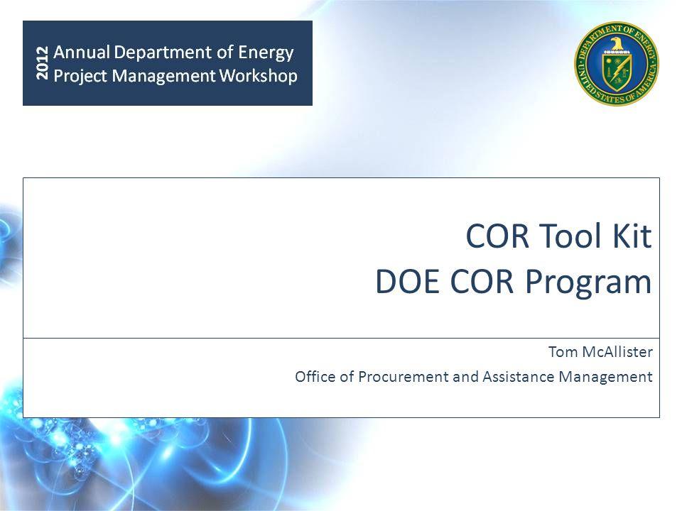 COR Tool Kit DOE COR Program Tom McAllister Office of Procurement and Assistance Management