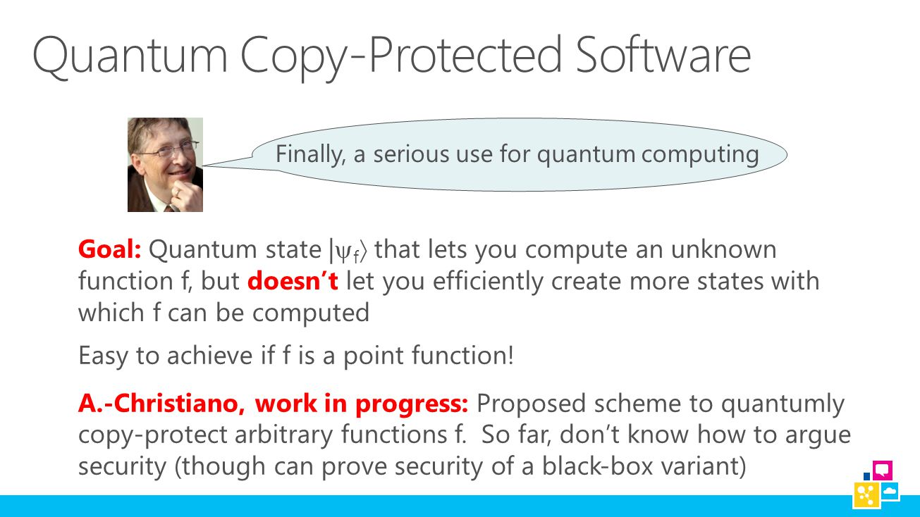 Finally, a serious use for quantum computing Goal: Quantum state |  f  that lets you compute an unknown function f, but doesn't let you efficiently create more states with which f can be computed Easy to achieve if f is a point function.