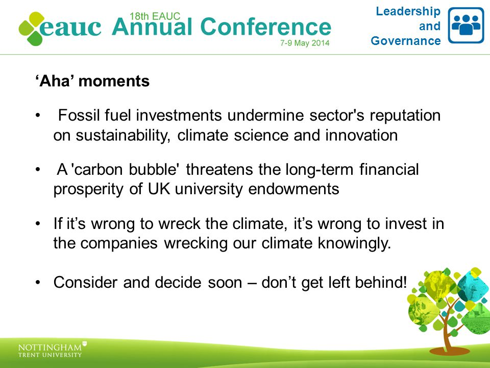 'Aha' moments Fossil fuel investments undermine sector s reputation on sustainability, climate science and innovation A carbon bubble threatens the long-term financial prosperity of UK university endowments If it's wrong to wreck the climate, it's wrong to invest in the companies wrecking our climate knowingly.