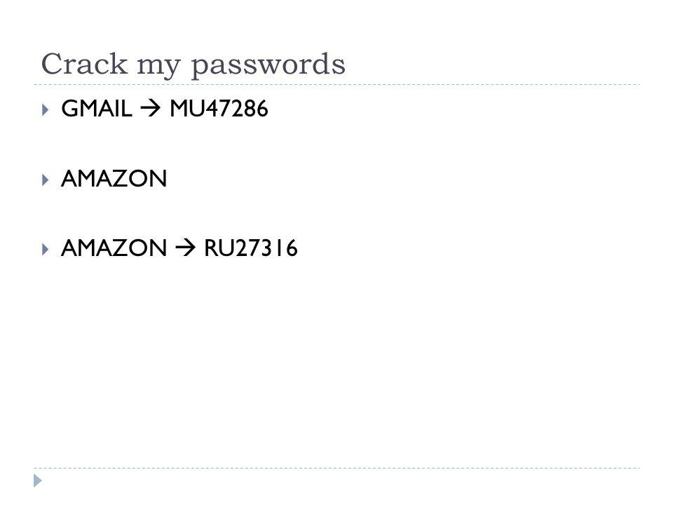 Crack my passwords  GMAIL  MU47286  AMAZON  AMAZON  RU27316