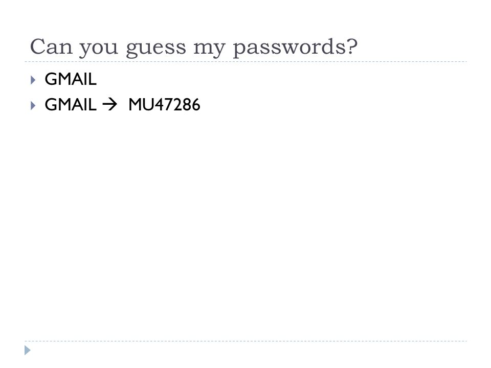 Can you guess my passwords?  GMAIL  GMAIL  MU47286
