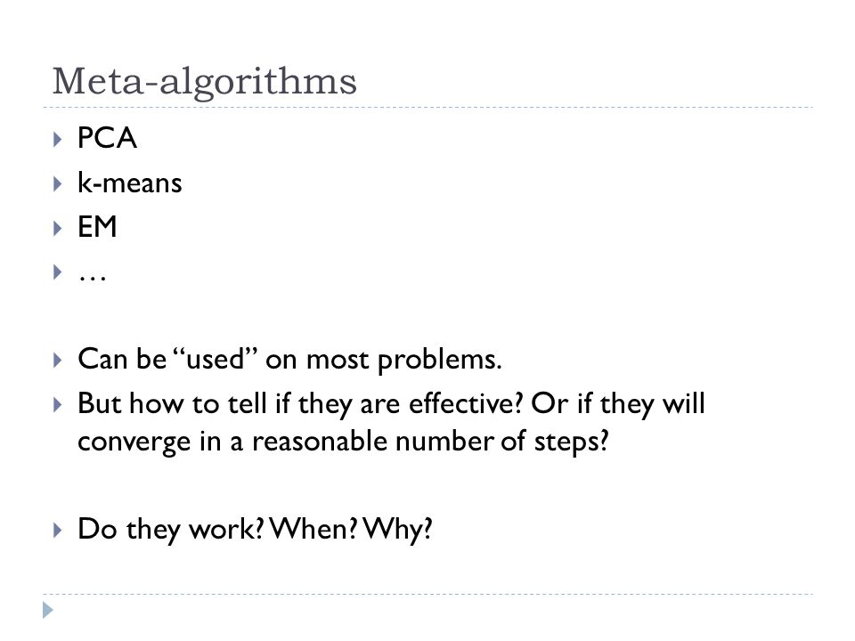 Meta-algorithms  PCA  k-means  EM ……  Can be used on most problems.