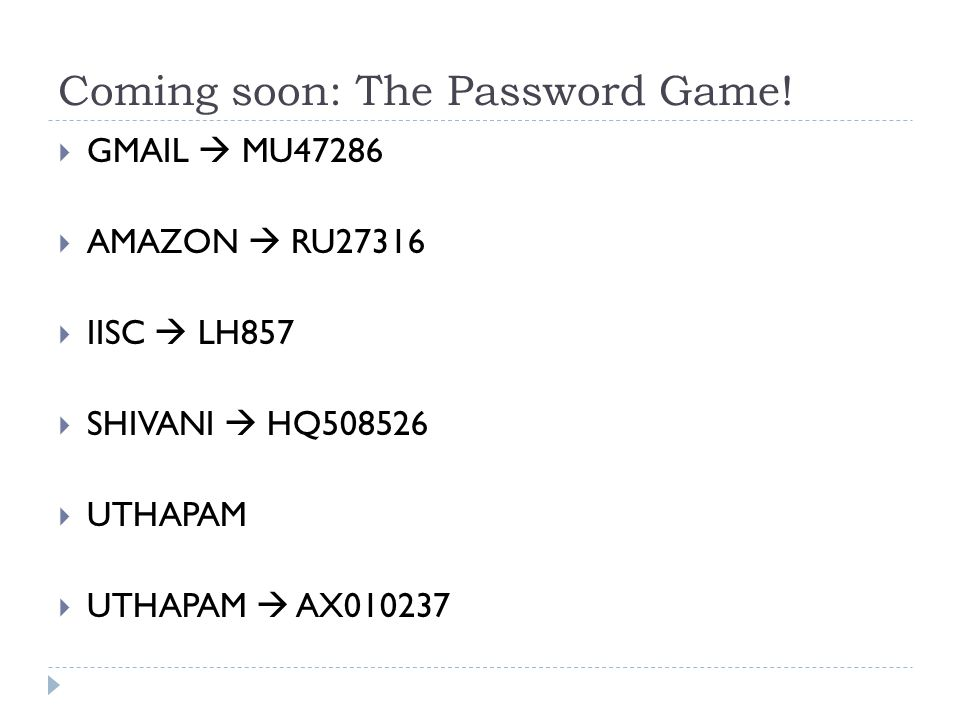 Coming soon: The Password Game!  GMAIL  MU47286  AMAZON  RU27316  IISC  LH857  SHIVANI  HQ508526  UTHAPAM  UTHAPAM  AX010237