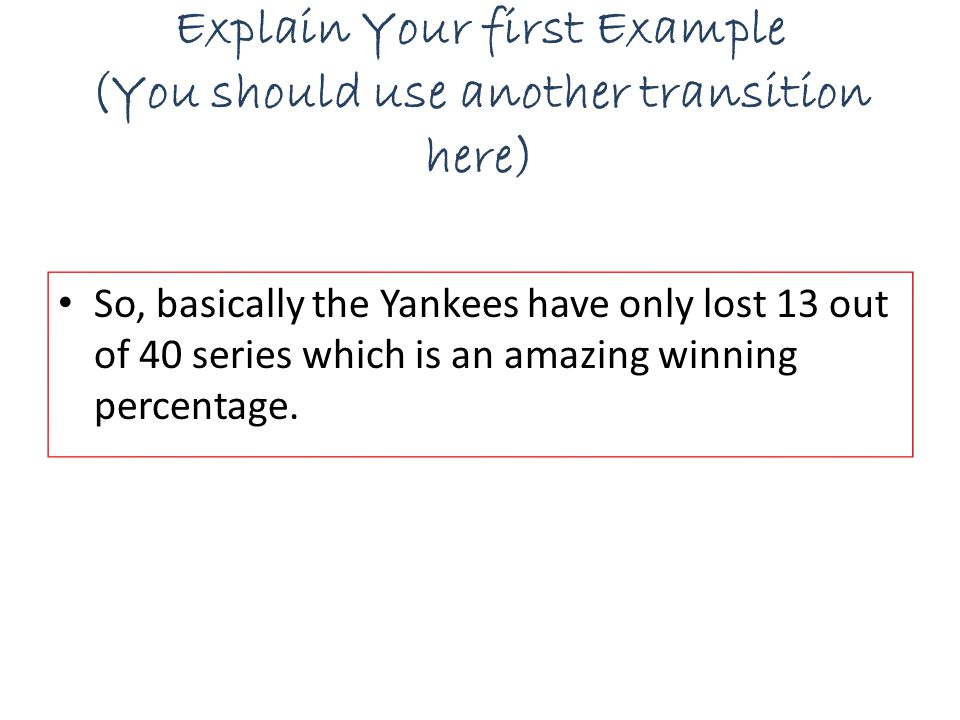 Introduce Second Idea to Support Topic Sentence Not only are the Yankees successful in World Series, but they have had incredibly successful individual players as well.