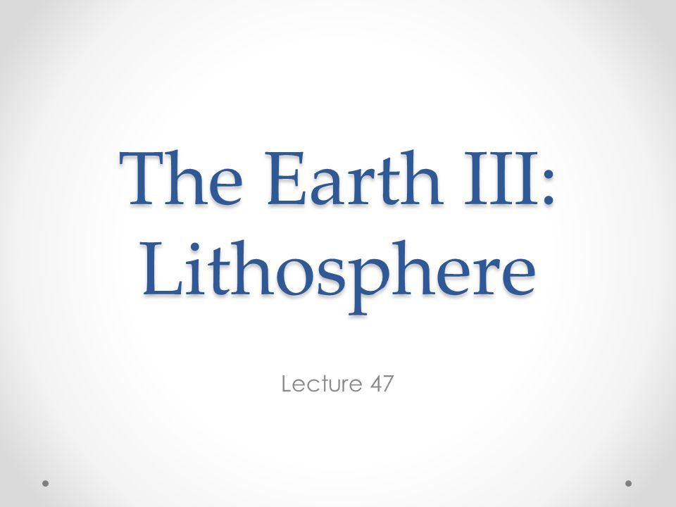 The Earth III: Lithosphere Lecture 47
