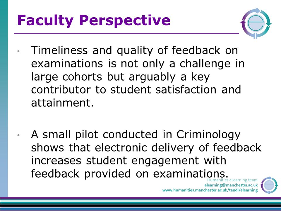 Faculty Perspective Timeliness and quality of feedback on examinations is not only a challenge in large cohorts but arguably a key contributor to student satisfaction and attainment.