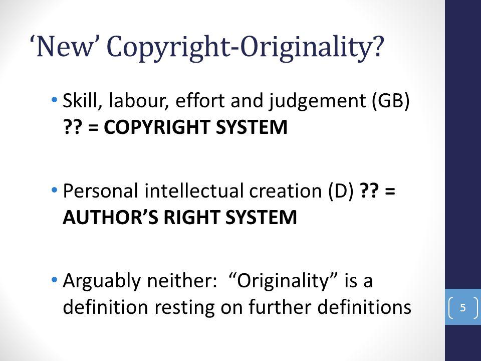 'New' Copyright-Originality. Skill, labour, effort and judgement (GB) ?.