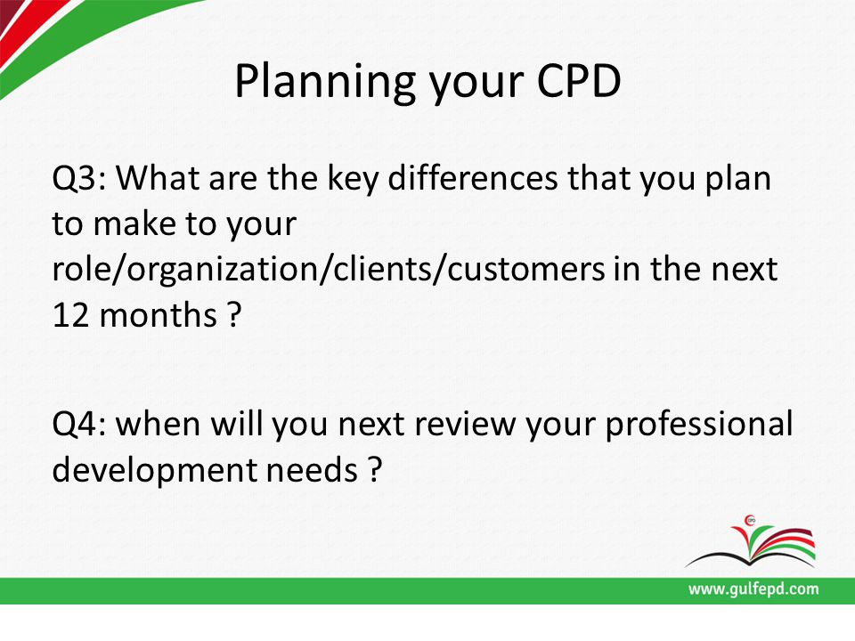 Planning your CPD Q3: What are the key differences that you plan to make to your role/organization/clients/customers in the next 12 months .