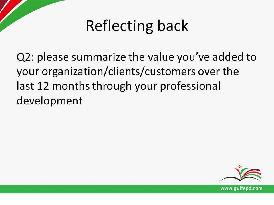 Reflecting back Q2: please summarize the value you've added to your organization/clients/customers over the last 12 months through your professional development