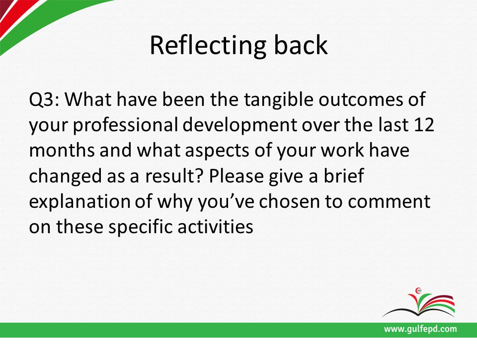 Reflecting back Q3: What have been the tangible outcomes of your professional development over the last 12 months and what aspects of your work have changed as a result.