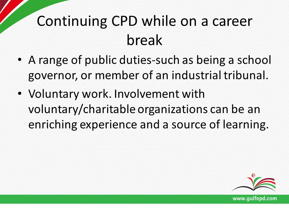 Continuing CPD while on a career break A range of public duties-such as being a school governor, or member of an industrial tribunal.