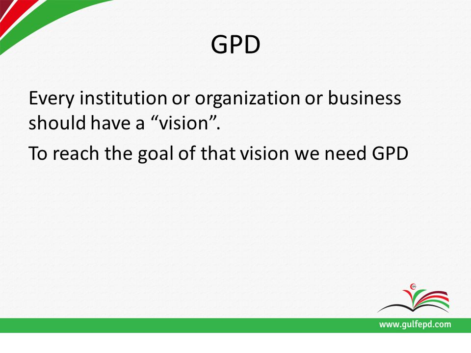 GPD Every institution or organization or business should have a vision .