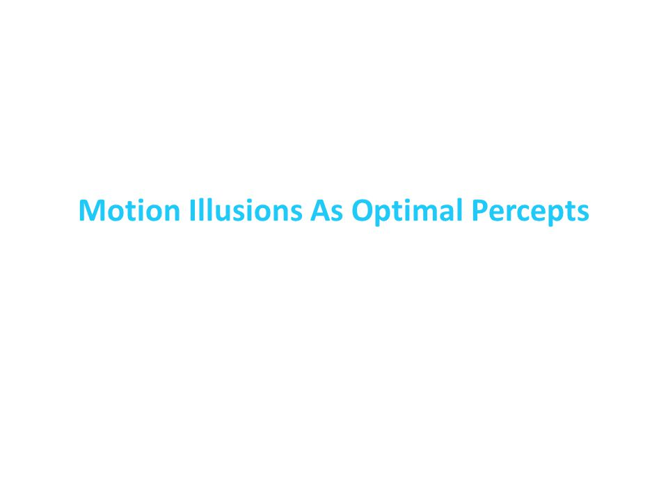 Motion Illusions As Optimal Percepts