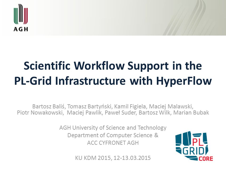 Scientific Workflow Support in the PL-Grid Infrastructure with HyperFlow Bartosz Baliś, Tomasz Bartyński, Kamil Figiela, Maciej Malawski, Piotr Nowako
