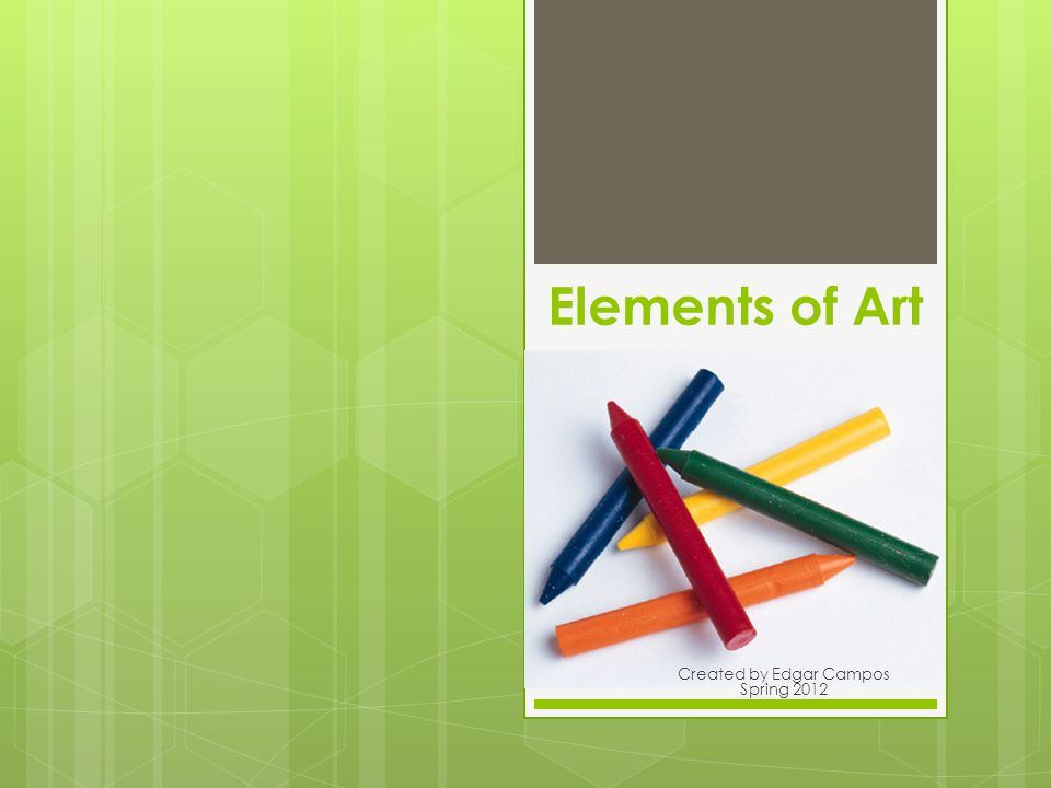 Elements of Art Created by Edgar Campos Spring 2012