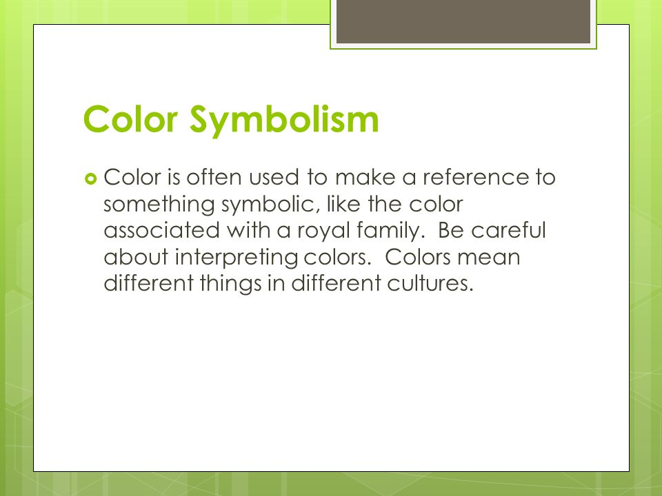 Color Symbolism  Color is often used to make a reference to something symbolic, like the color associated with a royal family.