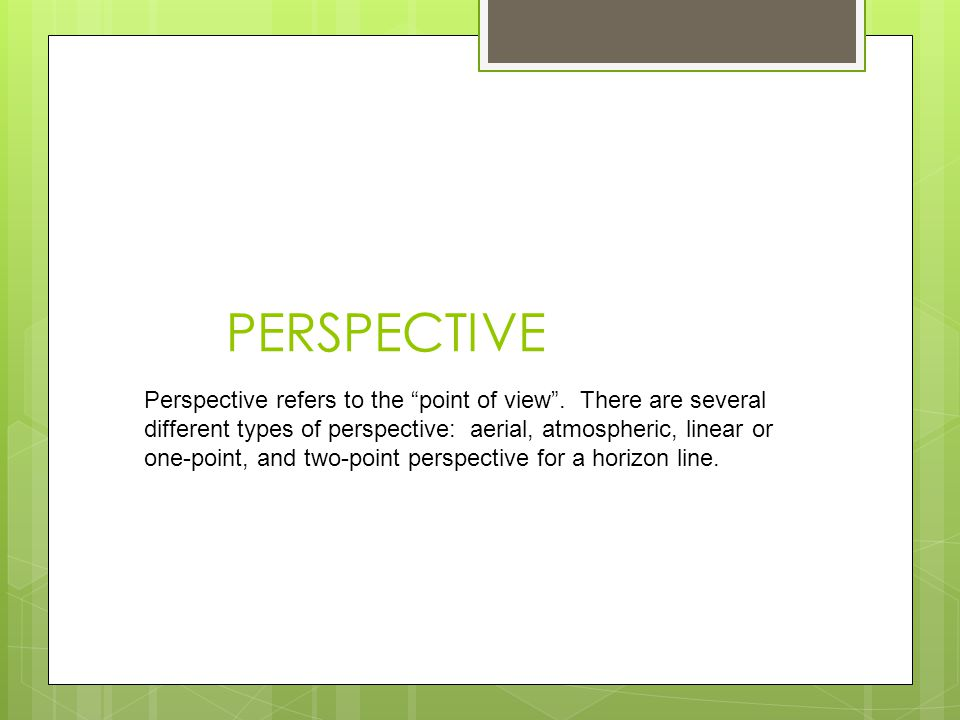 PERSPECTIVE Perspective refers to the point of view .