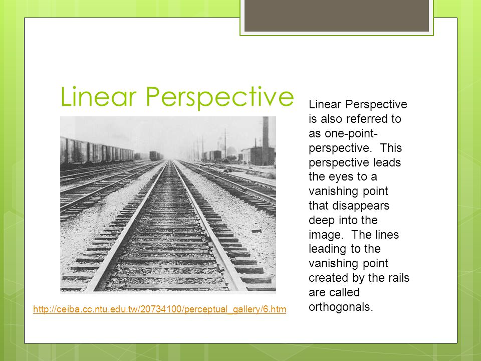 Linear Perspective Linear Perspective is also referred to as one-point- perspective.