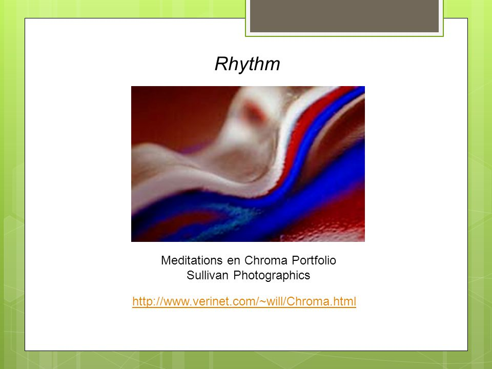 Meditations en Chroma Portfolio Sullivan Photographics http://www.verinet.com/~will/Chroma.html Rhythm
