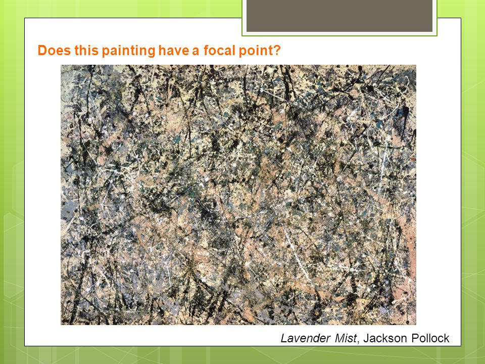 Lavender Mist, Jackson Pollock Does this painting have a focal point?