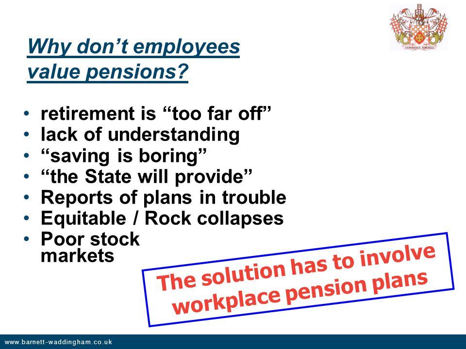www.barnett-waddingham.co.uk Why don't employees value pensions.