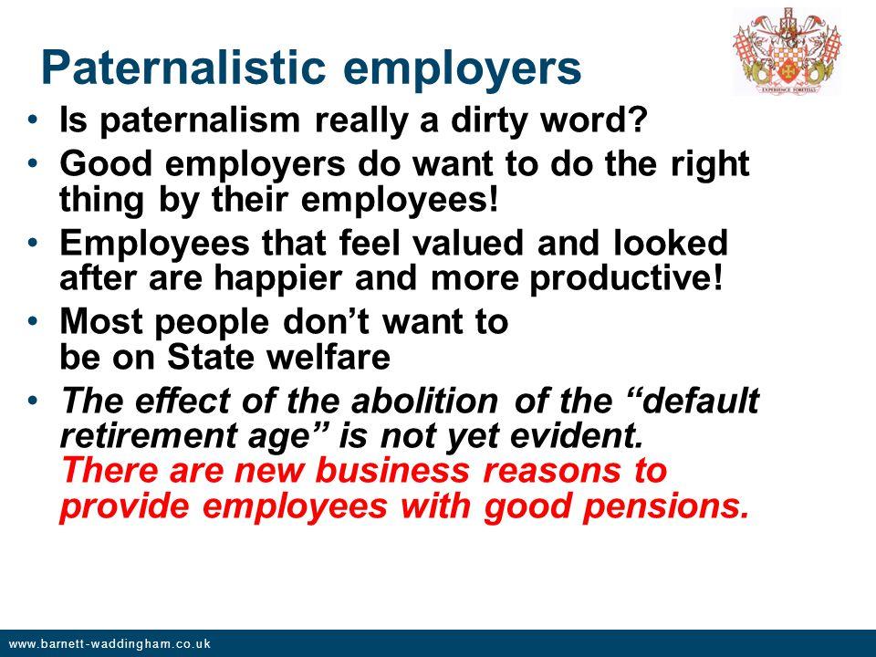 www.barnett-waddingham.co.uk Paternalistic employers Is paternalism really a dirty word.