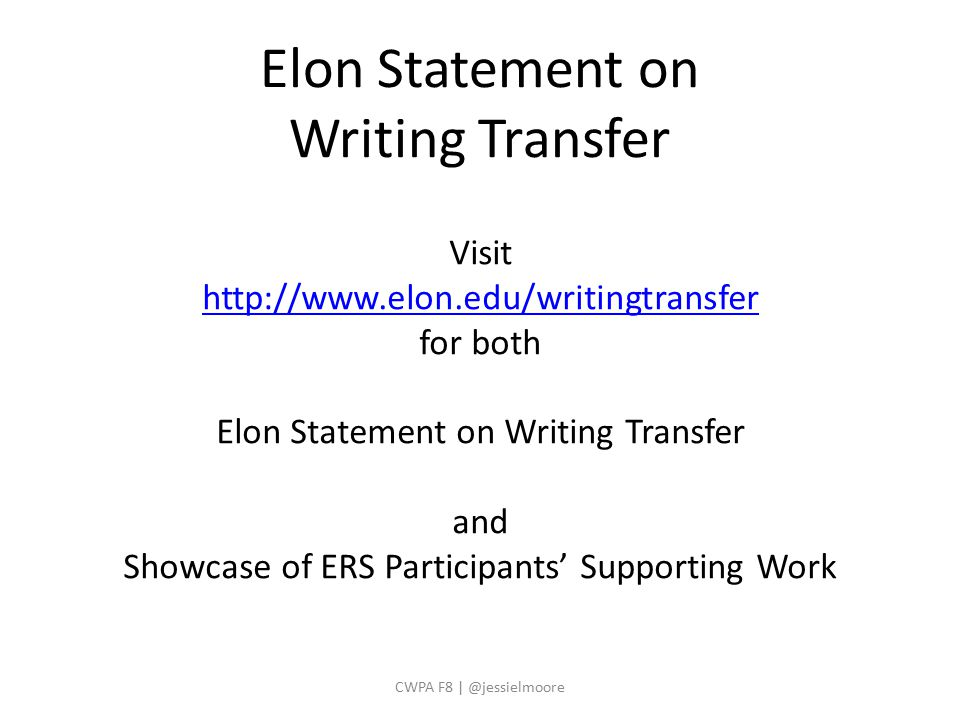 CWPA F8 | @jessielmoore Visit http://www.elon.edu/writingtransfer for both Elon Statement on Writing Transfer and Showcase of ERS Participants' Supporting Work Elon Statement on Writing Transfer