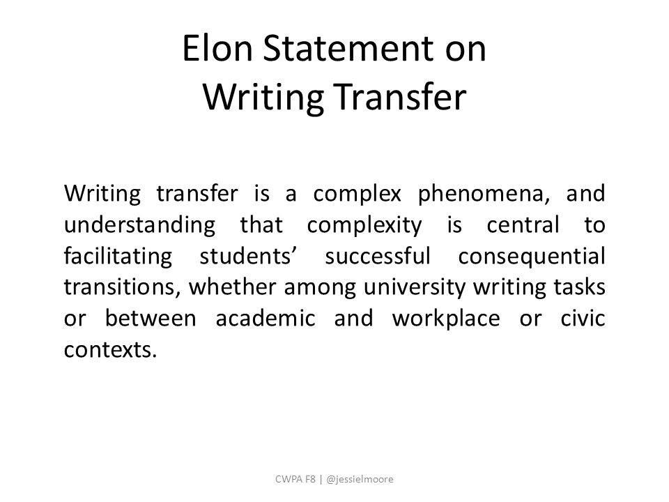 Writing transfer is a complex phenomena, and understanding that complexity is central to facilitating students' successful consequential transitions, whether among university writing tasks or between academic and workplace or civic contexts.