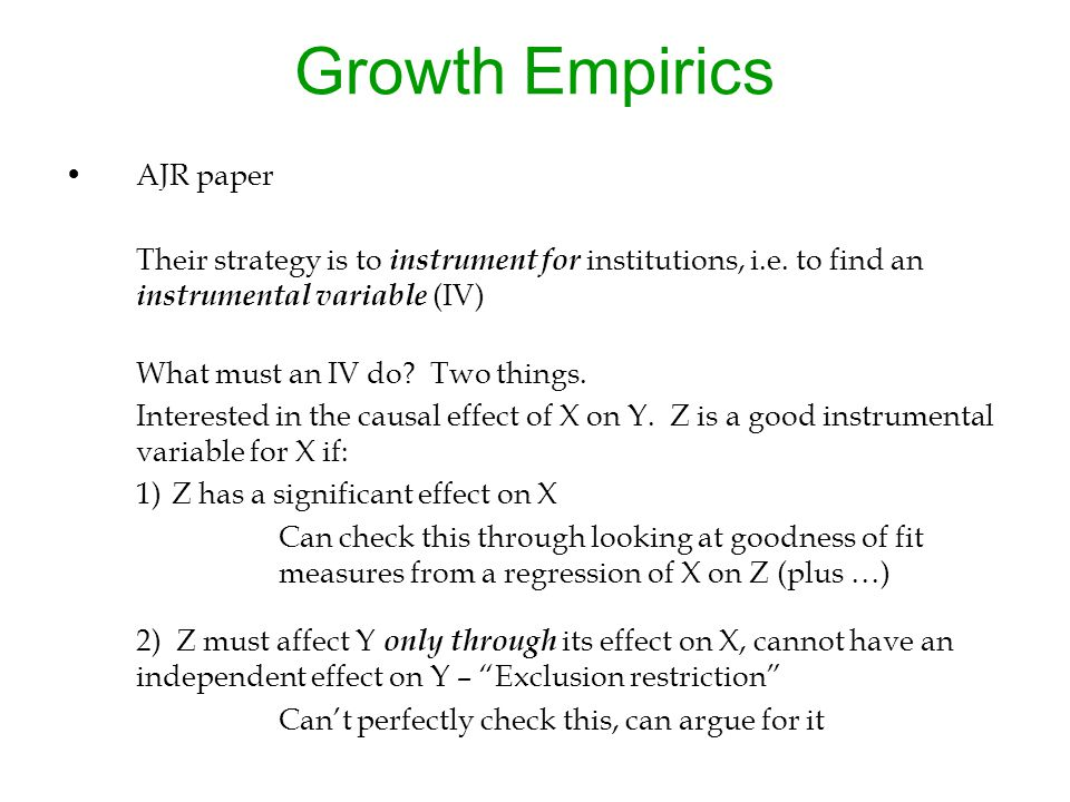 Growth Empirics AJR paper Their strategy is to instrument for institutions, i.e.